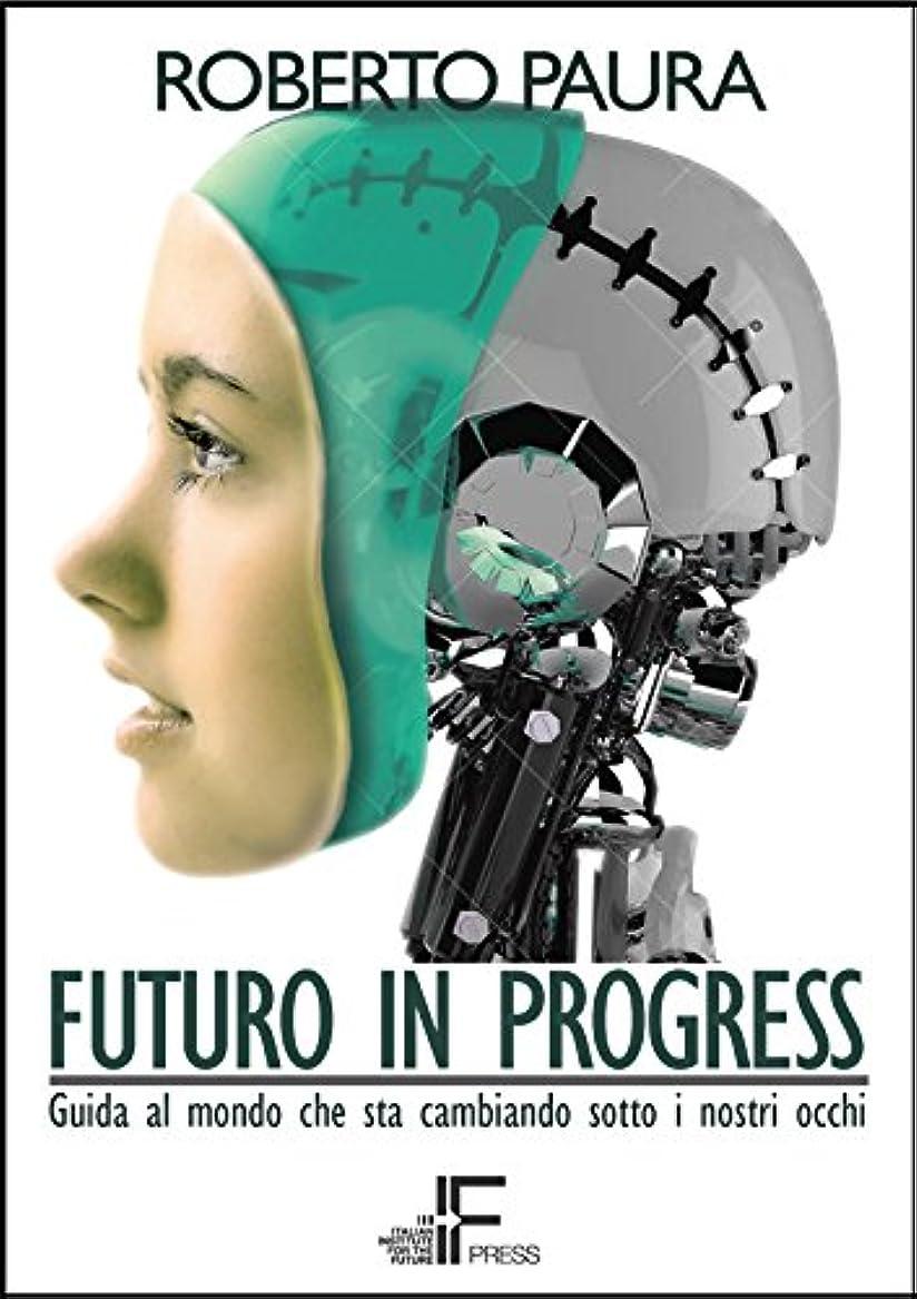 雄弁な破壊含むFuturo in Progress: Guida al mondo che sta cambiando sotto i nostri occhi (Italian Edition)