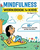Mindfulness Workbook for Kids: 60+ Activities to Focus, Stay Calm, and Make Good...