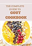 THE COMPLETE GUIDE TO GOUT COOKBOOK: The Ultimate Nutrition Guide to Manage Gout