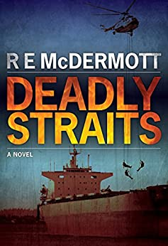 Deadly Straits (The Tom Dugan Thrillers Book 1) by [R.E. McDermott]