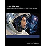 Astro Bio Suit: Protecting Astronauts from radiation and space related illnesses (English Edition)