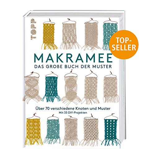 Makramee - Das große Buch der Muster: Über 70 verschiedene Knoten und Muster - mit 33 DIY-Projekten
