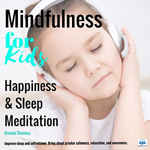Happiness and Sleep Meditation     Mindfulness for Kids              By:                                                                                                                                 Brenda Shankey                               Narrated by:                                                                                                                                 Brenda Shankey                      Length: 17 mins     2 ratings     Overall 3.5