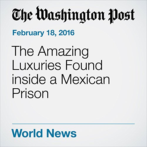 The Amazing Luxuries Found inside a Mexican Prison audiobook cover art