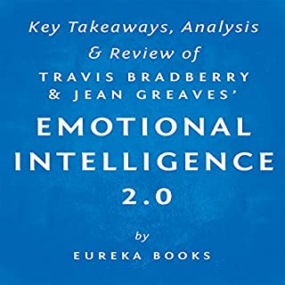 Emotional Intelligence 2.0, by Travis Bradberry and Jean Greaves: Key Takeaways, Analysis, & Review                   By:                                                                                                                                 Eureka Books                               Narrated by:                                                                                                                                 Sean Patrick Hopkins                      Length: 32 mins     6 ratings     Overall 3.3