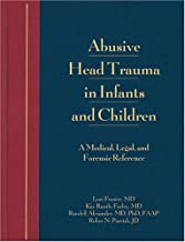 Abusive Head Trauma in Infants and Children: A Medical, Legal, and Forensic Reference
