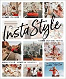 InstaStyle: Curate Your Life, Create Stunning Photos, and Elevate Your Instagram Influence - Tezza (a.k.a. Tessa Barton)