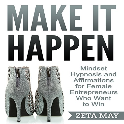 Make It Happen: Mindset Hypnosis and Affirmations for Female Entrepreneurs Who Want to Win audiobook cover art