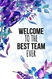 WELCOME TO THE BEST TEAM EVER: Floral Cover Funny Journal Notebook for New Co-Worker