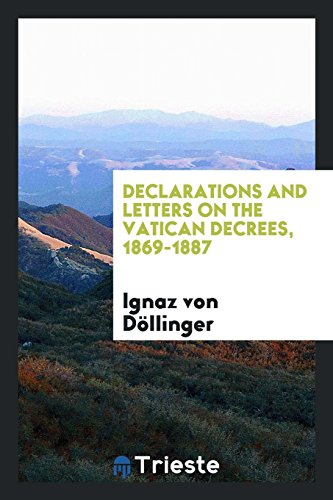 Declarations and Letters on the Vatican Decrees, 1869-1887