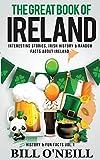 The Great Book of Ireland: Interesting Stories, Irish History & Random Facts About Ireland (History & Fun...