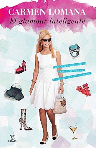 El glamour inteligente: Las 1001 respuestas sobre protocolo, estilismo y saber estar