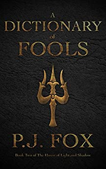 A Dictionary of Fools (The HouseOf Light And Shadow Book 2) by [P.J. Fox]