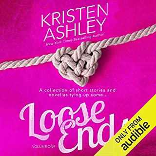 Loose Ends                   By:                                                                                                                                 Kristen Ashley                               Narrated by:                                                                                                                                 Lance Greenfield,                                                                                        Clara Francesca,                                                                                        Sarah McEwan,                   and others                 Length: 16 hrs and 19 mins     205 ratings     Overall 4.1