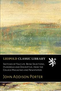 Sketches of Yale Life: Being Selections, Humorous and Descriptive, from the College Magazines and Newspapers