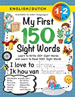 My First 150 Sight Words Workbook: (Ages 6-8) Bilingual (English / Dutch) (Engels / Nederlands): Learn to Write 150 and Read 500 Sight Words (Body, Actions, Family, Food, Opposites, Numbers, Shapes, Jobs, Places, Nature, Weather, Time and More!)