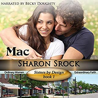 Mac     Sisters by Design, Book 1              By:                                                                                                                                 Sharon Srock                               Narrated by:                                                                                                                                 Becky Doughty                      Length: 5 hrs and 49 mins     17 ratings     Overall 4.8