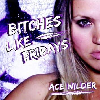 Bitches Like Fridays