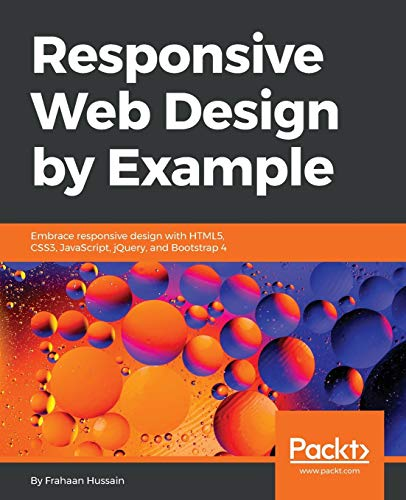 Responsive Web Design by Example: Embrace responsive design with HTML5, CSS3, JavaScript, jQuery and Bootstrap 4 (English Edition)