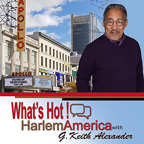 What's Hot! HarlemAmerica with G. Keith Alexander Podcast By G. Keith Alexander cover art