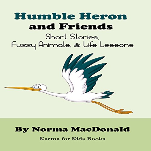 Humble Heron and Friends: Short Stories, Fuzzy Animals, and Life Lessons audiobook cover art