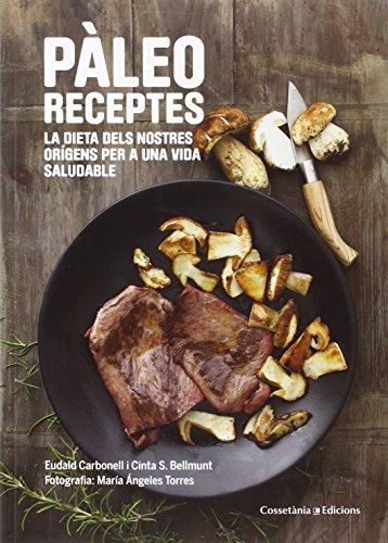 Pàleo Receptes: La dieta dels nostres orígens per a una vida saludable (Altres cuina)