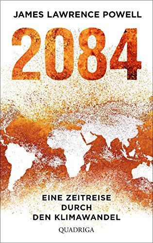 2084: Eine Zeitreise durch den Klimawandel. Mit einem Vorwort von Ernst Ulrich von Weizsäcker (Germ