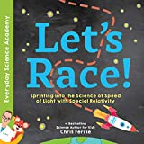 Let's Race!: Sprinting into the Science of Light Speed with Special Relativity (Everyday Science Academy)