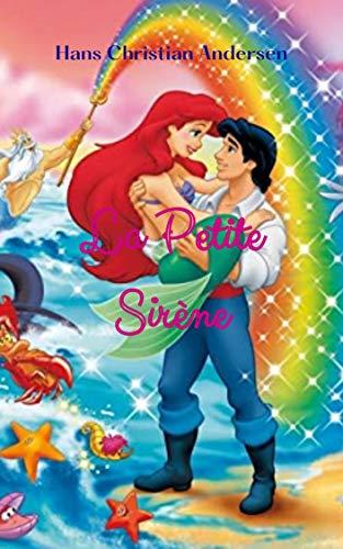 La Petite Sirène: Une incroyable histoire d'amour, entre la Petite Sirène Ariel et le Prince Eric, à travers une histoire magique pour enfants.