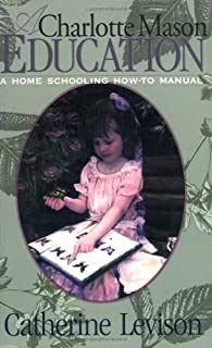 A Charlotte Mason Education: A Home Schooling How-To Manual