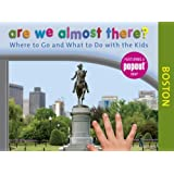 Are We Almost There? Boston: Where to Go and What to Do with the Kids (English Edition)