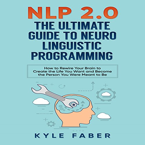 NLP 2.0 - The Ultimate Guide to Neuro Linguistic Programming cover art