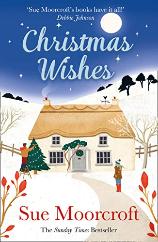 Christmas Wishes: From the Sunday Times bestselling and award-winning author of romance fiction comes a feel-good cosy Christmas read by [Sue Moorcroft]