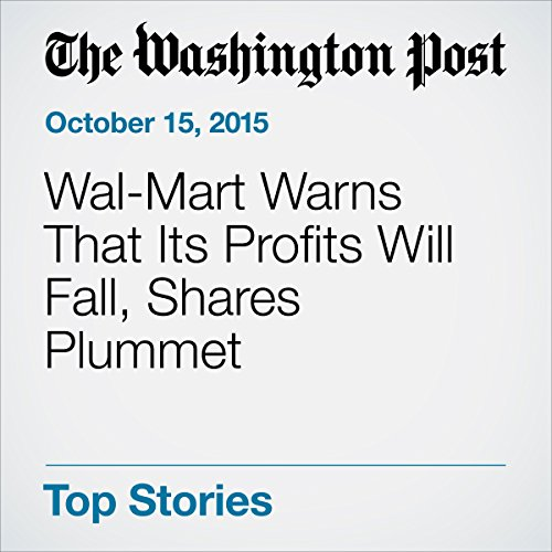Wal-Mart Warns That Its Profits Will Fall, Shares Plummet cover art