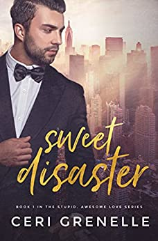 Sweet Disaster (Stupid Awesome Love Book 1) by [Ceri Grenelle]