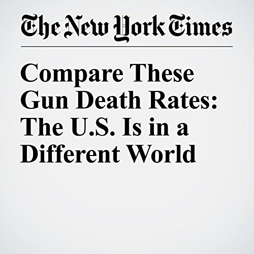 Compare These Gun Death Rates: The U.S. Is in a Different World cover art