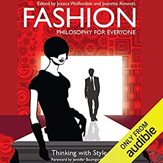 Fashion - Philosophy for Everyone     Thinking with Style              By:                                                                                                                                 Fritz Allhoff,                                                                                        Jessica Wolfendale,                                                                                        Jeanette Kennett                               Narrated by:                                                                                                                                 Tracey Farrar                      Length: 9 hrs and 31 mins     10 ratings     Overall 3.6