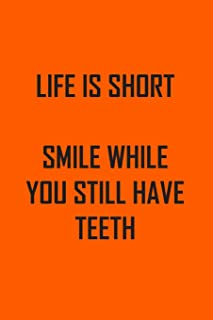 LIFE IS SHORT  SMILE WHILE YOU STILL HAVE TEETH: funny journal notebook to write in,great gift for friends, family, colleagues, dentists and dental technicians