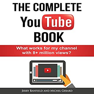 The Complete YouTube Book     What Works for My Channel with 8+ Million Views?              By:                                                                                                                                 Jerry Banfield,                                                                                        Michel Gerard                               Narrated by:                                                                                                                                 Jerry Banfield                      Length: 7 hrs and 46 mins     60 ratings     Overall 3.9