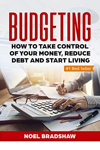 BUDGETING: How To Take Control Of Your Money, Reduce Debt And Start Living (Budgeting Workbook, Budgeting Notebook, Budgeting For Beginners, Budgeting And Forecasting) (English Edition)