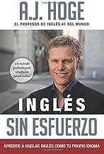 Inglés Sin Esfuerzo: Aprende A Hablar Ingles Como Nativo Del Idioma by A.J. Hoge (2015-02-20)