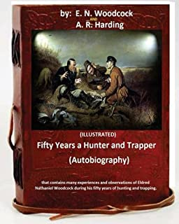 Fifty Years a Hunter and Trapper. (autobiography) that contains many experiences and observations of Eldred Nathaniel Wood...
