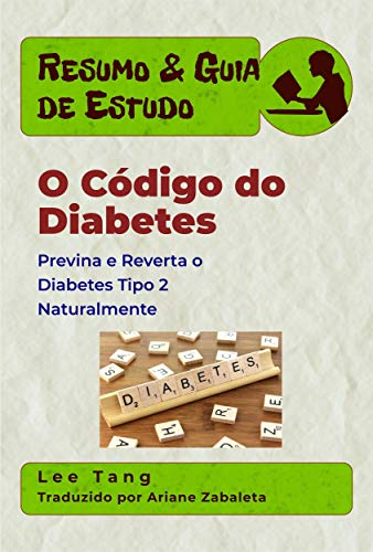 Resumo & Guia De Estudo - O Código Do Diabetes: Previna E Reverta O Diabetes Tipo 2 Naturalmente