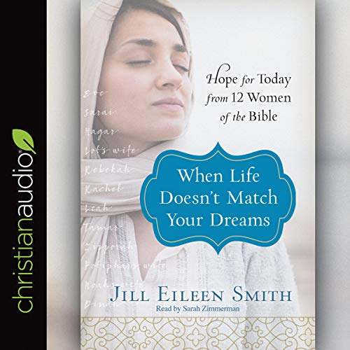 When Life Doesn't Match Your Dreams     Hope for Today from 12 Women of the Bible              By:                                                                                                                                 Jill Eileen Smith                               Narrated by:                                                                                                                                 Sarah Zimmerman                      Length: 5 hrs and 39 mins     2 ratings     Overall 3.0