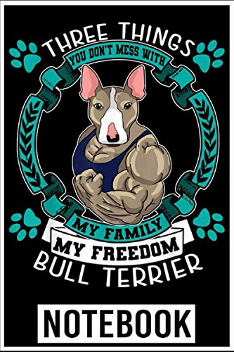 Notebook: Bull Terrier Dog - Three Things You Don't Mess With Gifts 100 page 6x9 inch