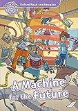 Oxford Read and Imagine: Level 4:: A Machine for the Future