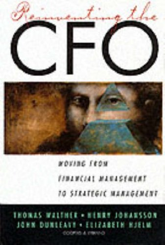 Reinventing the CFO: Moving from Financial Management to Strategic Management