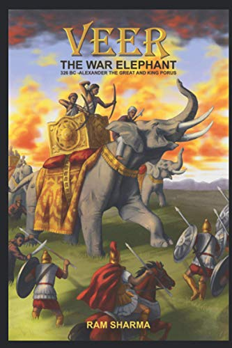 Veer - The War Elephant: 320 BC - Alexander the Great and King Porus