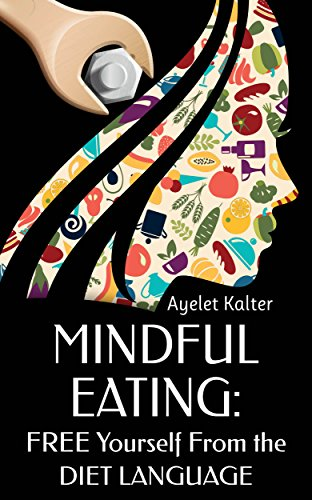 Mindful Eating: Free Yourself From The Diet Language (English Edition)