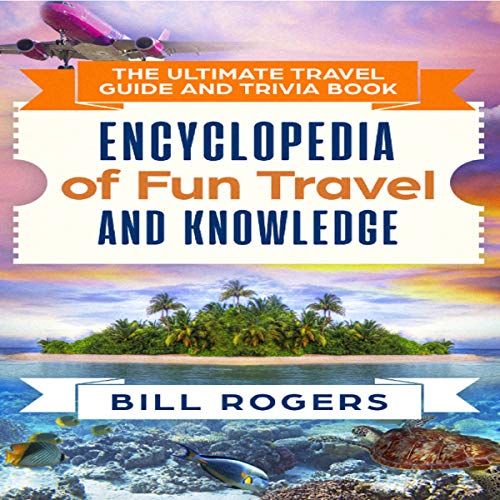 The Ultimate Travel Guide and Trivia Book: Encyclopedia of Fun Travel and Knowledge      Travel Guides and Trivia, Book 1              By:                                                                                                                                 Bill Rogers                               Narrated by:                                                                                                                                 Sylvia Rae                      Length: 4 hrs and 27 mins     12 ratings     Overall 5.0